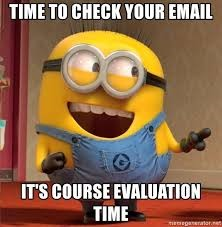 "Minion meme saying ""time to check your email. it's course evaluation time"""