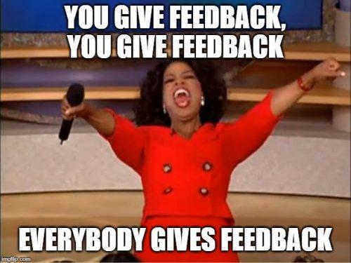 """Oprah meme saying """"you give feedback. you give feedback, everybody gives feedback"""""""