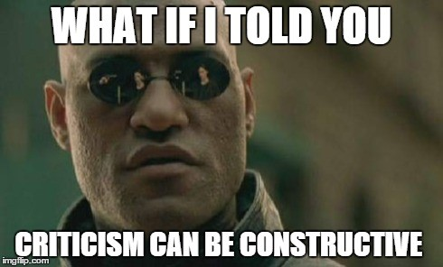 "Matrix meme saying ""what if i told you criticism can be constructive"""