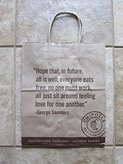 A quote from Syracuse University professor and author George Saunders appears on bags at Chipotle restaurants.