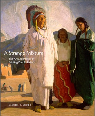 "The cover of Sascha Scott's book, ""A Strange Mixture: The Art and Politics of Painting Pueblo Indians"""