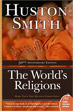 "Huston Smith's popular textbook, ""The World's Religions."""