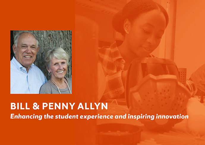 "photo of Bill and Penny Allyn with names, legend reads"" Enhancing the student experience and inspiring innovation"" on orange background with female student working on project"