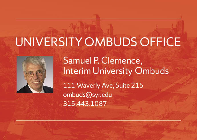 University Ombuds Office--Samuel P. Clemence, Interim University Ombuds,111 Waverly Ave., Suite 215, ombuds@syr.edu, 315.443.1087