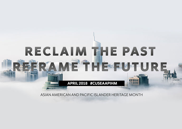 "Graphic with ""Reclaim the Past, Reframe the Future, April 2018, #AAPHM, Asian American and Pacific Islander Heritage Month"