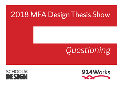 "banner for 2018 MFA Design Thesis Show, ""Questioning,"" School of Design, 914Works"