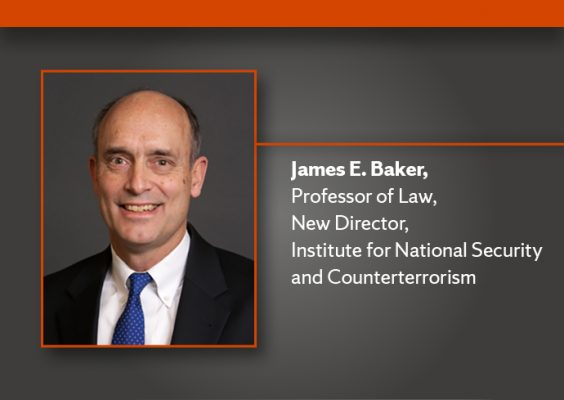 "photo of James E. Baker with name and ""Professor of Law, New Director, Institute for National Security and Counterterrorism"""