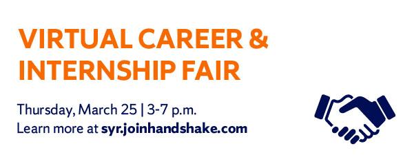 Virtual Career & Internship Fair, Thusrday, March 25, 3-7 p.m. Learn more at syr.joinhandshake.com